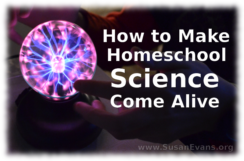how-to-make-homeschool-science-come-alive